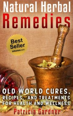 FREE TODAY    Natural Herbal Remedies Guide: Old World Cures, Home Remedies, and Natural Treatments For Health and Wellness. Includes Recipes for Colds, Allergies, Pain, Sore Throats and Much More! - Kindle edition by Patricia Gardner. Health, Fitness & Dieting Kindle eBooks @ Amazon.com.