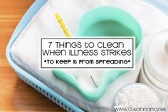 7 Things to Clean When Illness Strikes via Clean Mama on A Bowl Full of Lemons