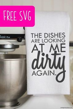 Free 'The Dishes are Looking at Me Dirty Again' Kitchen SVG Cut File - Cutting for Business