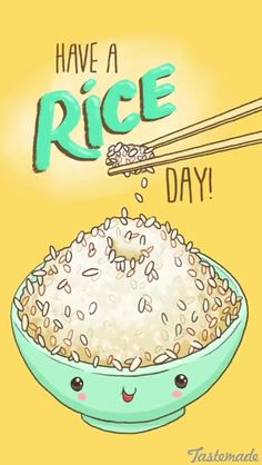 Have a rice day food jokes, food humor quotes, cute food quotes, funny