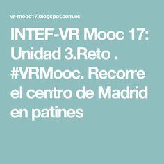 INTEF-VR Mooc 17: Unidad 3.Reto . #VRMooc. Recorre el centro de Madrid en patines