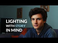 How to Make Compelling Lighting Decisions that Support Your Story