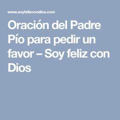 Oración del Padre Pío para pedir un favor – Soy feliz con Dios