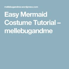 Easy Mermaid Costume Tutorial – mellebugandme