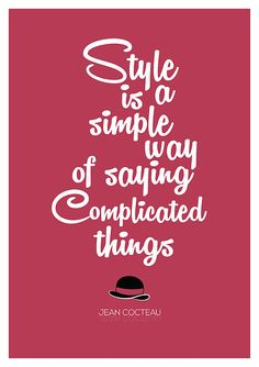 """Style is a simple way of saying complicated things.""- Jean Cocteau #Fashion# #Quote#"