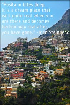 Positano is a dream. Excellent quote that really captures the feelings I experienced before and after my trip here. John Steinbeck Quotes, Italy Quotes, Excellence Quotes, Yoga Holidays, Southern Italy, Literary Quotes, Travel Tours, Amalfi Coast, Sicily