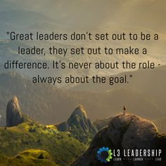 """Great leaders don't set out to be a leader, they set out to make a difference. It's never about the role - always about the goal."""