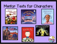 Great mentor texts for character studies.
