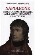 NAPOLEONE. DALLE CAMPAGNE D'ITALIA ALLA MORTE CRIMINALE A SANT *9788880685449* P