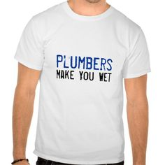 Plumbers Make You Wet T Shirt, Hoodie Sweatshirt