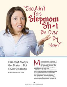 Being a stepmom doesn't always get easier, but we can show you how to make it better! Inside the August 2014 back issue at: http://www.stepmommag.com/shop/2014-back-issues/aug-2014-issue/