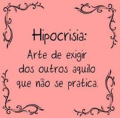 <p></p><p>Hipocrisia: arte de exigir dos outros aquilo que não se pratica.</p>