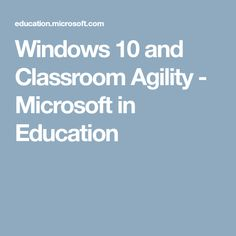 Windows 10 and Classroom Agility - Microsoft in Education