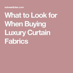 What to Look for When Buying Luxury Curtain Fabrics