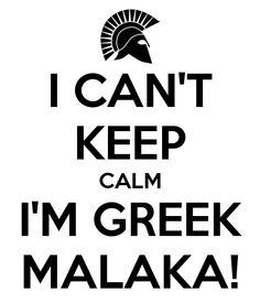 I CANT KEEP CALM IM GREEK MALAKA!