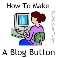 Blog Button Tutorial: How to Make A Blog Button for Blogger and WordPress; Blogging 101