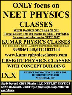 ONLY focus on NEET PHYSICS CLASSES WITH BASICS OF CLASS XI XII  Target at least 130/180 marks IN NEET PHYSICS for sure shot selection in NEET 2017 KUMAR PHYSICS CLASSES E 281 BASEMENT M BLOCK MAIN ROAD GREATER KAILASH 2 NEW DELHI  9958461445,01141032244 www.kumarphysicsclasses.com CBSE/IIT PHYSICS CLASSES WITH CONCEPT BUILDING physics classes in janak puri,rohini,naraina,badarpur,gurgaon,rajori garden Kalkaji Chanakyapuri Defense Colony RK Puram Greater Kailash Lajpat Nagar Mehrauli Friends…