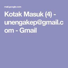 Kotak Masuk (4) - unengakep@gmail.com - Gmail