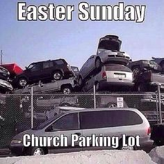 Easter - everyone who never goes to church the rest of the year shows up on Easter.