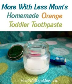 Homemade Orange Toddler Toothpaste from The More With Less Mom