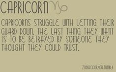 Zodiac, Astrology, Capricorn: Capricorns struggle with letting their guard down. The last thing they want is to be betrayed by someone they thought they could trust. Capricorn Aquarius Cusp, Capricorn Quotes, Zodiac Signs Capricorn, Sagittarius And Capricorn, Zodiac Quotes, Astrology Signs, Zodiac Facts, Pisces Horoscope, Capricorn Personality