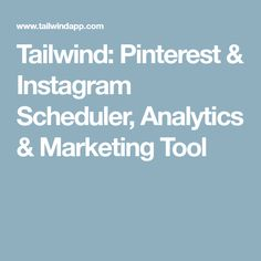 Tailwind: Pinterest & Instagram Scheduler, Analytics & Marketing Tool