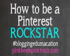 Blogging Edumacation: How to be a Pinterest ROCKSTAR via pinkheelspinktruck.com
