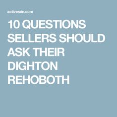 10  QUESTIONS SELLERS SHOULD ASK THEIR DIGHTON REHOBOTH