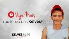 Veja meus vídeos em meu Canal: KELVES FILIPE
