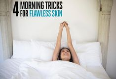 4 morning tricks for flawless skin. You'll look radiant—even before you have your coffee..
