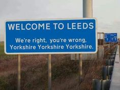 Welcome to Leeds sign - West Yorkshire Yorkshire Sayings, Yorkshire Day, Yorkshire England, Leeds England, Cornwall England, London England, Oxford England, England Funny, Castles In England
