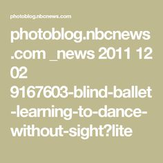 photoblog.nbcnews.com _news 2011 12 02 9167603-blind-ballet-learning-to-dance-without-sight?lite
