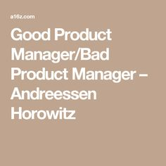 Good Product Manager/Bad Product Manager – Andreessen Horowitz