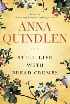 Still Life with Bread Crumbs by Anna Quindlen, older adult fiction, midlife fiction, older protag, older main character, books about seniors, books about boomers