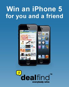 Enter now for your chance to win a 32GB iPhone 5 with Dealfind. If you win I get one too!