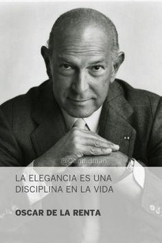 """""""La #Elegancia es una #Disciplina en la #Vida"""". #OscarDeLaRenta #Citas #Frases @candidman"""