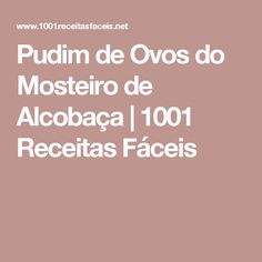 Pudim de Ovos do Mosteiro de Alcobaça | 1001 Receitas Fáceis