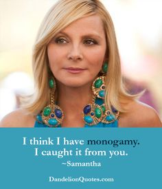 http://dandelionquotes.com/i-think-i-have-monogamy-i-caught-it-from-you I think I have monogamy. I caught it from you. ~Samantha