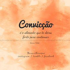 Convicção é o alimento que te deixa forte para continuar ✨