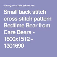 Small back stitch cross stitch pattern Bedtime Bear from Care Bears - - 1301690 Back Stitch, Care Bears, Bedtime, Cross Stitch Patterns, Alphabet, Free, Punto De Cruz, Alpha Bet, Counted Cross Stitch Patterns