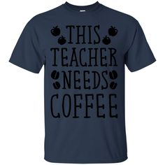 Coffee Teacher Shirts THIS TEACHER NEEDS COFFEE T shirts Hoodies Sweatshirts