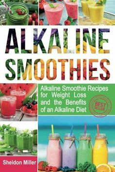 Alkaline Smoothies: Alkaline Smoothie Recipes for Weight Loss and the Benefits of an Alkaline Diet – Alkaline Drinks Your Way to Vibrant Health – Massive Energy and Natural Weight Loss (Volume Weight Loss Drinks, Weight Loss Smoothies, Healthy Weight Loss, Apple Smoothies, Vegetable Smoothies, Vegan Smoothies, Poses, Best Diets, Diet And Nutrition