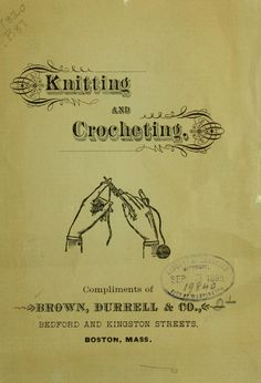 """Knitting and Crocheting"" by: Brown, Durell & Co. (1885) 