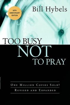 Too Busy Not to Pray- God definitely used this to change my prayer life!