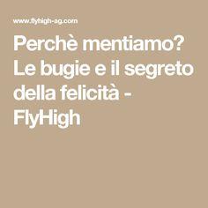 Perchè mentiamo? Le bugie e il segreto della felicità - FlyHigh