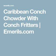 Caribbean Conch Chowder With Conch Fritters Conch Chowder, Conch Fritters, Parsley Potatoes, Fresh Garlic, Fresh Lime Juice, Clams, Caribbean, Seafood
