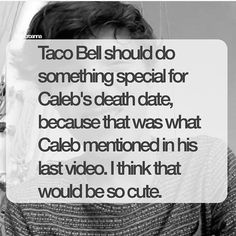 Awe that would be so cute imma go to Taco Bell and ask..
