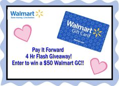 $50 Wal-Mart 4hr Flash Giveaway Ends @ 9pm PST Pay it Forward Crew!