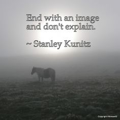 """Stanley Kunitz on writing. Ooo, good point. Rosemary Sutcliff did this in the end of """"Outcast""""; she created an image that harkened back to an image from earlier in the book, and I've never forgotten it. It made me cry. It was such a perfect ending to the book. :)"""