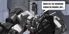 Damn it, Bay! Yes, will someone give him to Megatron already!